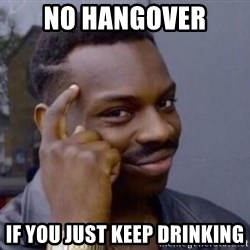 Roll Safesdsds - no hangover if you just keep drinking