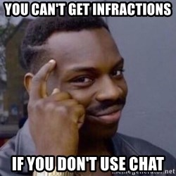 Roll Safesdsds - You can't get infractions if you don't use chat