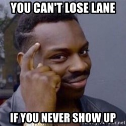 Roll Safesdsds - You can't lose lane  if you never show up