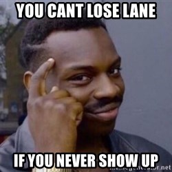 Roll Safesdsds - you cant lose lane  if you never show up
