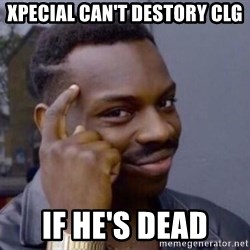 Roll Safesdsds - Xpecial can't destory clg if he's dead