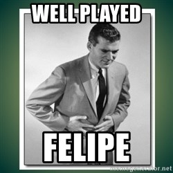 well played - Well played Felipe