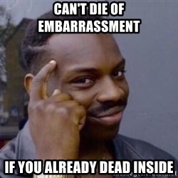 Roll Safesdsds - can't die of embarrassment if you already dead inside