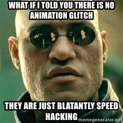 what if i told you matri - What if I told you there is no animation glitch They are just BLATANTLY speed hacking