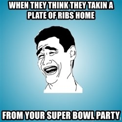 Laughing Man - When they think they takin a plate of ribs home From your super bowl party