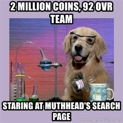Dog Scientist - 2 million coins, 92 OVR team staring at MUThhead's search page