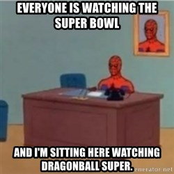 60s spiderman behind desk - Everyone is watching the Super Bowl  And i'm sitting here watching Dragonball Super.