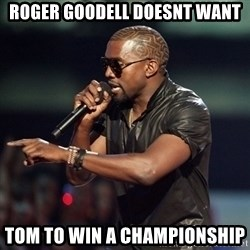 Kanye - Roger goodell doesnt want Tom to win a championship