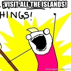 clean all the things - Visit all the islands!