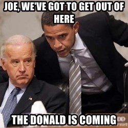 Obama Biden Concerned - joe, we've got to get out of here the donald is coming