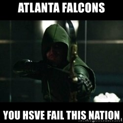 YOU HAVE FAILED THIS CITY - Atlanta Falcons You hsve fail this nation