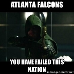 YOU HAVE FAILED THIS CITY - Atlanta falcons You have failed this nation