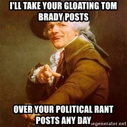 Joseph Ducreux - I'll take your gloating Tom Brady posts Over your political rant posts any day