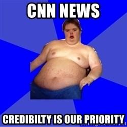 Chubby Fat Boy - cnn news credibilty is our priority