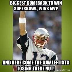 tom brady - biggest comeback to win Superbowl, wiNs MVP and here come the SJW Leftists losing there nut!