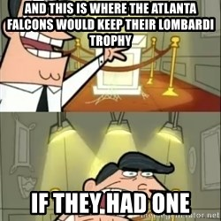 if i had one doubled - And This is where the Atlanta Falcons would keep their LombardI trophy If they had one