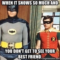 Best Friends - When it snows so much and You don't get to see your best friend.
