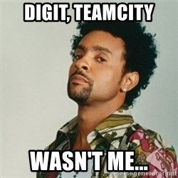 Shaggy. It wasn't me - DIGIT, TeamCity wasn't me...