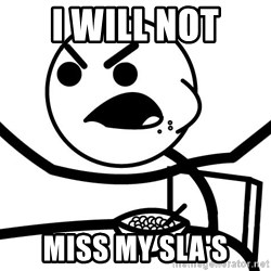 Cereal Guy Angry - I will not Miss my SLA's