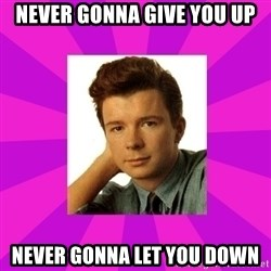 RIck Astley - Never gonna give you up Never gonna let you down