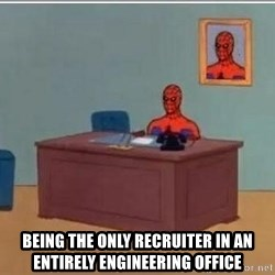 Spidermandesk -  Being the only recruiter in an entirely engineering office