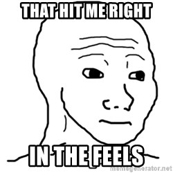 That Feel Guy - That hit me right in the feels