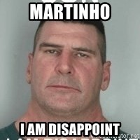 son i am disappoint - Martinho I am disappoint