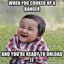 Evil Plan Baby - When you cooked up a banger and you're ready to unload it