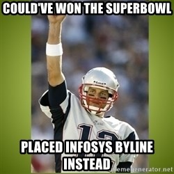tom brady - Could've Won the superbowl placed infosys byline instead