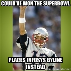 tom brady - Could've Won the Superbowl places infosys byline instead