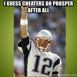 tom brady - I guess cheaters do prosper after all