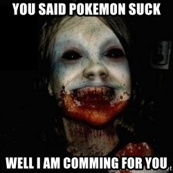 scary meme - you said pokemon suck well i am comming for you