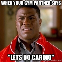 """Kevin hart too - When your gym partner says """"lets do cardio"""""""