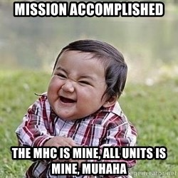 Evil Plan Baby - mission accomplished the mhc is mine, all units is mine, muhaha