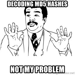 neil degrasse tyson reaction - Decoding MD5 Hashes Not my Problem