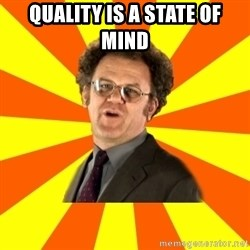 Dr. Steve Brule - QUALITY is a state of mind