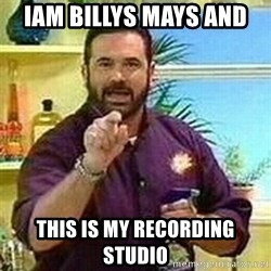 Badass Billy Mays - iam billys mays and  this is my recording studio