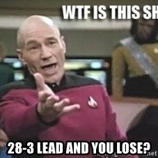Patrick Stewart WTF -  28-3 lead and you lose?
