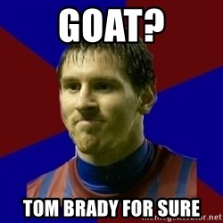 Lionel Messi - GOAT? Tom Brady for sure