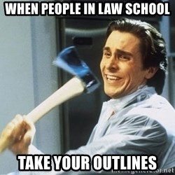 american psycho - When people in law school take your outlines