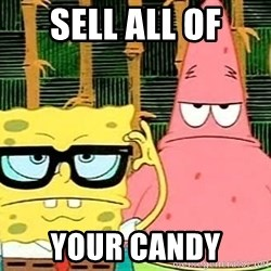 Serious Spongebob - SELL ALL OF YOUR CANDY