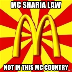 McDonalds Peeves - mc sharia law not in this mc country