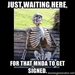 Still Waiting - Just waiting here, For that mnda to get signed.