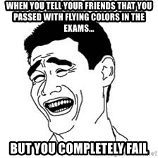 Dumb Bitch Meme - When you tell your friends that you passed with flying colors in the exams... But you completely fail
