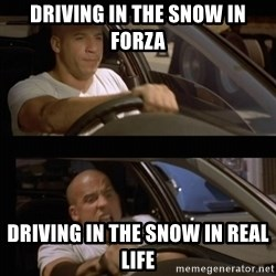 Vin Diesel Car - Driving in the snow in forza Driving in the snow in real life