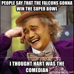 yaowonkaxd - people say that the falcons gonna win the super bowl i thought hart was the comedian