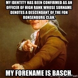 Joseph Ducreux - My identity has been confirmed as an officer of high rank whose surname denotes a descendant of the Fon Ronsenburg clan. My forename is Basch.