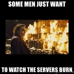 Joker's Message - Some men just want to watch the servers burn