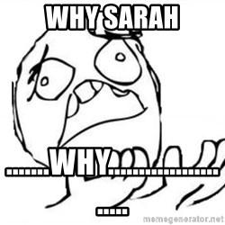 WHY SUFFERING GUY - Why Sarah .......Why.......................