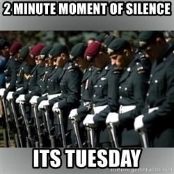 Moment Of Silence - 2 minute Moment of silence Its tuesday